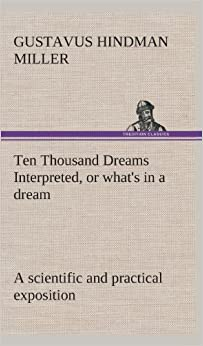 Book Ten Thousand Dreams Interpreted, or What's in a Dream: A Scientific and Practical Exposition