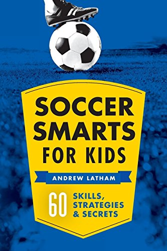 Soccer Smarts for Kids: 60 Skills, Strategies, and Secrets