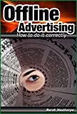 Offline Advertising -  How To Do It Correctly (Advertising And Marketing For The Busy Entrepreneur Book 1)