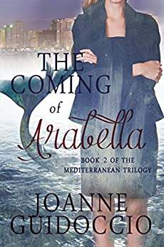 The Coming of Arabella (The Mediterranean Trilogy Book 2) by [Guidoccio, Joanne]