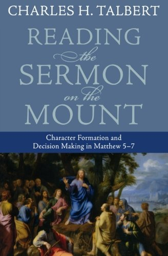 Reading the Sermon on the Mount: Character Formation adn Ethical Decision Making in Matthew 5-7