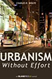 Urbanism Without Effort (Island Press E-ssentials)