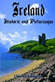 Ireland, Historic and Picturesque: (Timeless Classic Books)