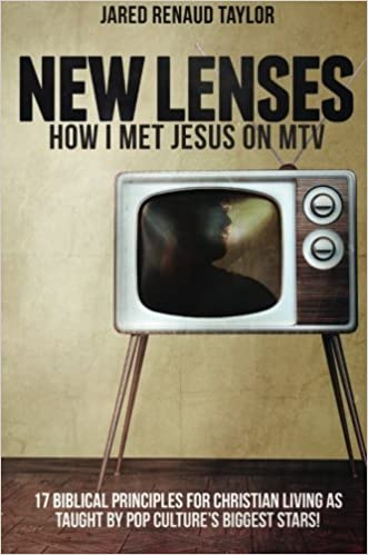 New Lenses: How I Met Jesus on Mtv: 17 Biblical Principles For Christian Living As Taught By Pop Culture's Biggest Stars!