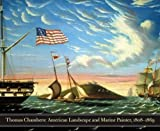 img - for Thomas Chambers: American Marine and Landscape Painter, 1808-1869 (Philadelphia Museum of Art) book / textbook / text book