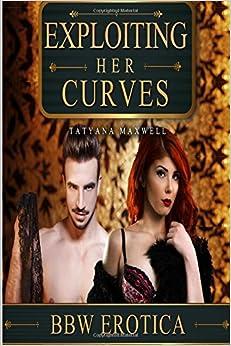 Book Exploiting Her Curves: BBW Erotica (BBW Romance - BBW Erotica - BBW - Curvy - Big Boned)