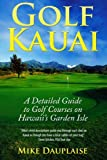 Golf Kauai: A Detailed Guide  to Golf Courses on Hawaii s Garden Isle