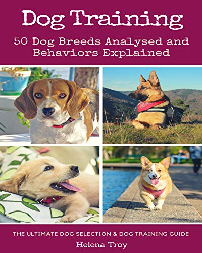 (Dog Training: 50 Dog Breeds Analysed and Behaviours Explained - The Ultimate Dog Selection and Dog Training Guide (2-in-1 book bundle))