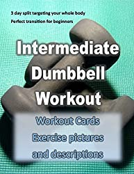 INTERMEDIATE DUMBBELL WORKOUT:  3 day split targeting your whole body