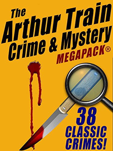 (The Arthur Train Mystery MEGAPACK ®: 38 Classic Crimes)