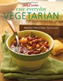 Betty Crocker Easy Everyday Vegetarian: Easy Meatless Main Dishes Your Family Will Love! (Betty Crocker Cooking)