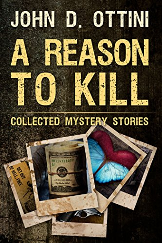 A Reason To Kill: Collected Mystery Stories by [Ottini, John D.]