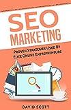 SEO Marketing: Proven Strategies Used By Elite Online Entrepreneurs