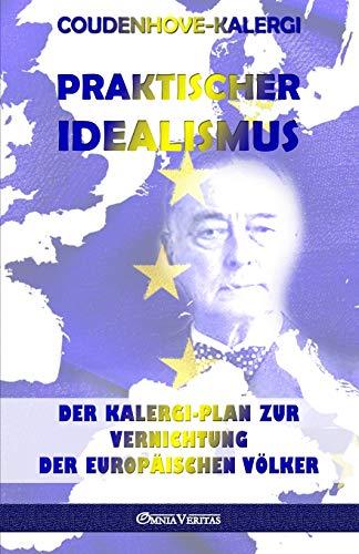 Praktischer Idealismus: Der Kalergi-Plan zur Zerstörung der europäischen Völker (German Edition)