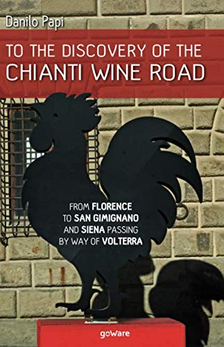 (To the discovery of the Chianti Wine Road. From Florence to San Gimignano and Siena passing by way of Volterra)