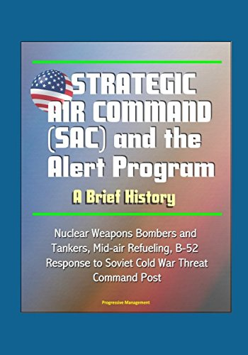 Strategic Air Command (SAC) and the Alert Program: A Brief History - Nuclear Weapons Bombers and Tankers, Mid-air Refueling, B-52, Response to Soviet Cold War Threat, Command Post - Strategic Air