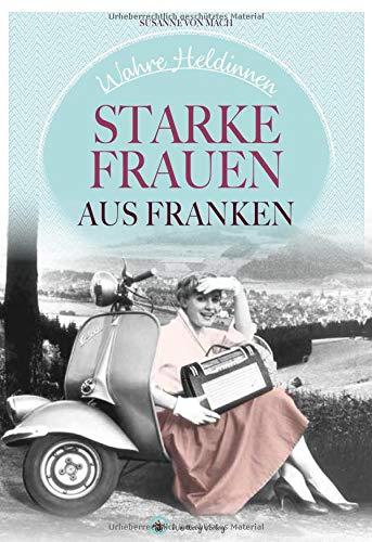 Wahre Heldinnen! Starke Frauen aus Franken Gebundenes Buch – 12. Oktober 2018 Susanne von Mach Wartberg 3831332134 Geschichte; Geschichten