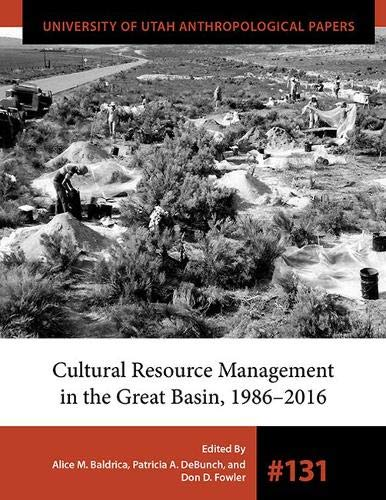 Cultural Resource Management in the Great Basin 1986-2016 (University of Utah Anthropological Paper)