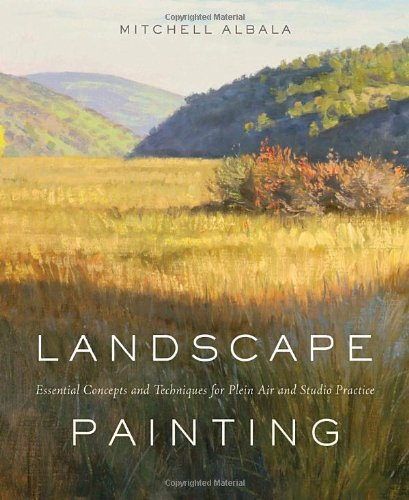Landscape Painting: Essential Concepts and Techniques for Plein Air and Studio (Painting Theory)