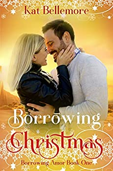 Borrowing Christmas (Borrowing Amor Book One): A Clean Holiday Romance by [Bellemore, Kat]