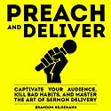 Preach and Deliver: Captivate Your Audience, Kill Bad Habits, and Master the Art of Sermon Delivery Audiobook by Brandon Hilgemann Narrated by Brandon Hilgemann