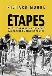 Etapes - Vingt journées qui ont écrit la légende du Tour de France