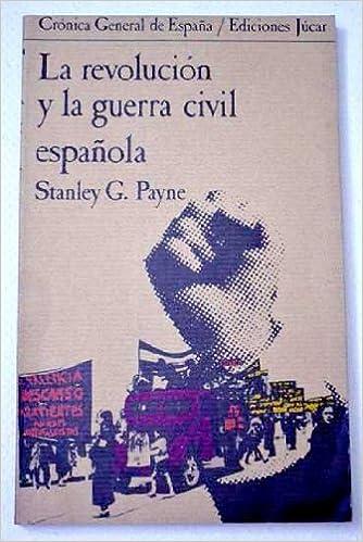 LA REVOLUCIÓN Y LA GUERRA CIVIL ESPAÑOLA: Amazon.es: STANLEY G. PAYNE: Libros