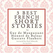 Three Best French Short Stories by Guy de Maupassant, Honoré de Balzac, Gustave Flaubert Audiobook by Guy der Maupassant, Gustave Flaubert, Honoré der Balzac Narrated by Katie Haigh, Paul Edwards