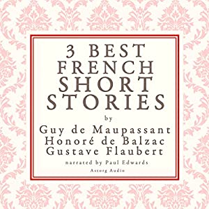 Three Best French Short Stories by Guy de Maupassant, Honoré de Balzac, Gustave Flaubert Audiobook