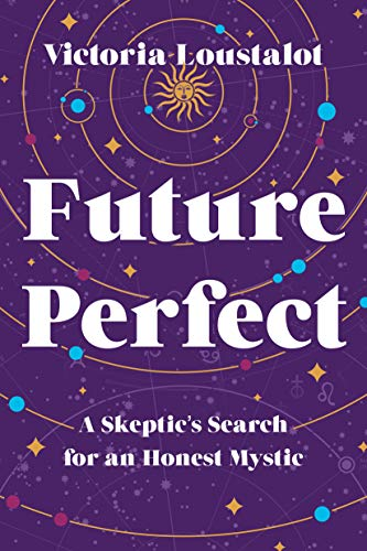 4 Ways To Get Skeptics To Embrace >> Amazon Com Future Perfect A Skeptic S Search For An Honest Mystic