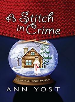 A Stitch in Crime (A Hattie Lehtinen Mystery) by [Yost, Ann]
