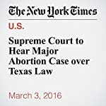 Supreme Court to Hear Major Abortion Case over Texas Law | Adam Liptak