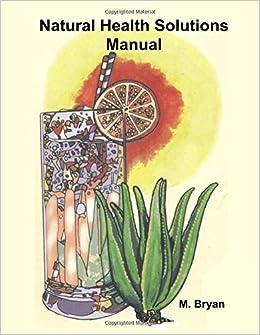 Natural Health Solutions: The Natural Healing Manual