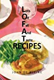 Lots of Fat and Taste Recipes, John De Kleine, 1441530967