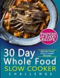 img - for 30 Day Whole Food Slow Cooker Challenge: Whole Food Slow Cooker Recipes; Pictures, Serving, and Nutrition Facts for Every Recipe! Fast and Easy Approved Whole Foods Recipes for Weight Loss book / textbook / text book