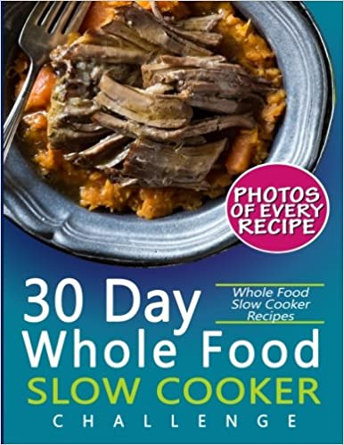 30 day whole food slow cooker challenge whole food slow cooker 30 day whole food slow cooker challenge whole food slow cooker recipes pictures serving and nutrition facts for every recipe fast and easy approved forumfinder Image collections