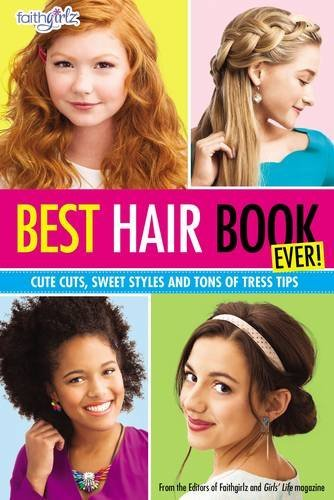 Best Hair Book Ever!: Cute Cuts, Sweet Styles and Tons of Tress Tips (Faithgirlz) by Editors of Faithgirlz! and Girls' Life Mag (2015-10-06)