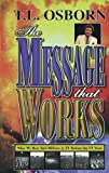 The Message That Works, T. L. Osborne, 0879430958