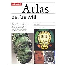 ATLAS DE L'AN MIL : SOCIÉTÉS ET CULTURES DANS LE MONDE LES PREMIERS LIENS