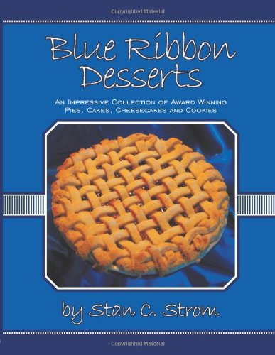 Read Online Blue Ribbon Desserts: An impressive collection of award winning pies, cakes, cheesecakes and cookies ebook