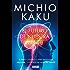 El futuro de nuestra mente: El reto científico para entender, mejorar, y fortalecer nuestra mente
