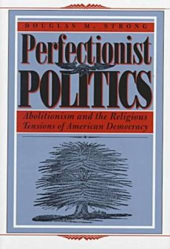 Perfectionist Politics: Abolitionism and the Religious Tensions of American Democracy (Religion and Politics)]()