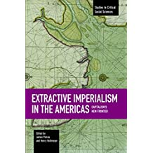 Extractive Imperialism in the Americas: Capitalism's New Frontier