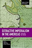 img - for Extractive Imperialism in the Americas: Capitalism's New Frontier (Studies in Critical Social Sciences) book / textbook / text book