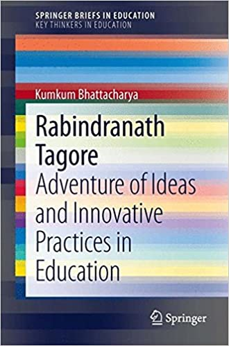 Rabindranath Tagore: Adventure of Ideas and Innovative Practices in Education (SpringerBriefs in Education)
