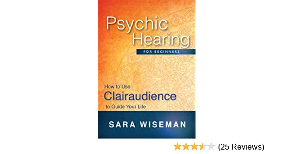 Psychic Hearing for Beginners: How to Use Clairaudience to Guide Your Life  (Soul Immersion Mini Series)