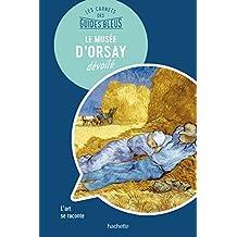 Le Musée d'Orsay : les carnets des Guides Bleus (French Edition)