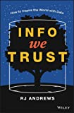 Info We Trust: How to Inspire the World with Data