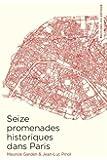 SEIZE PROMENADES HISTORIQUES DANS PARIS