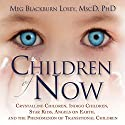 The Children of Now: Crystalline Children, Indigo Children, Star Kids, Angels on Earth, and the Phenomenon of Transitional Children Audiobook by Meg Blackburn Losey Ph.D. Narrated by Alexandria Stevens
